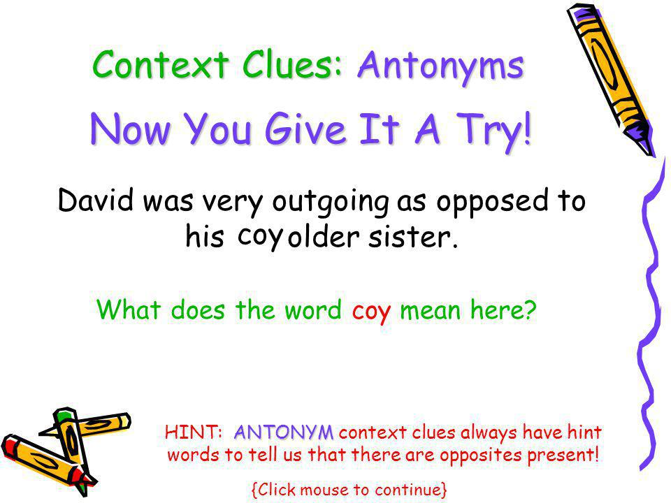 Now You Give It A Try! Context Clues: Antonyms