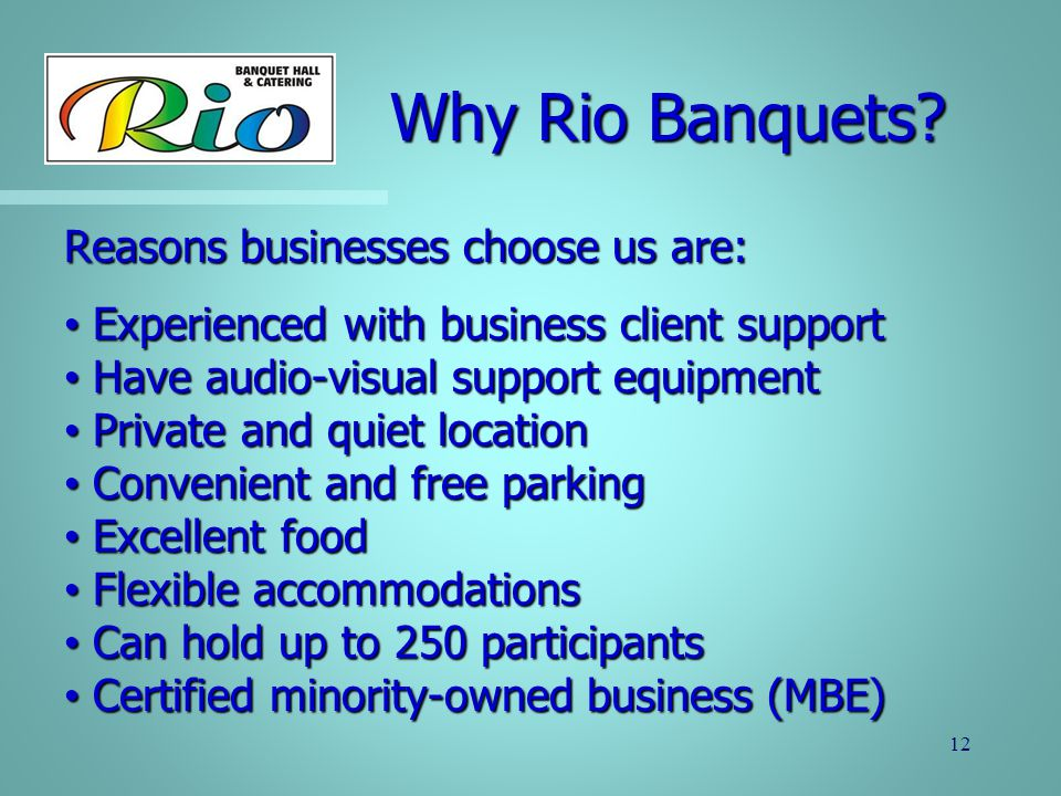 Why Rio Banquets Reasons businesses choose us are:
