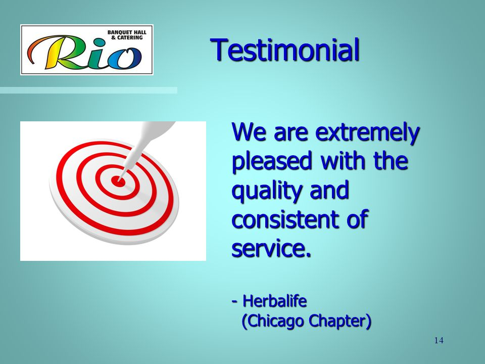 Testimonial We are extremely pleased with the quality and consistent of service.