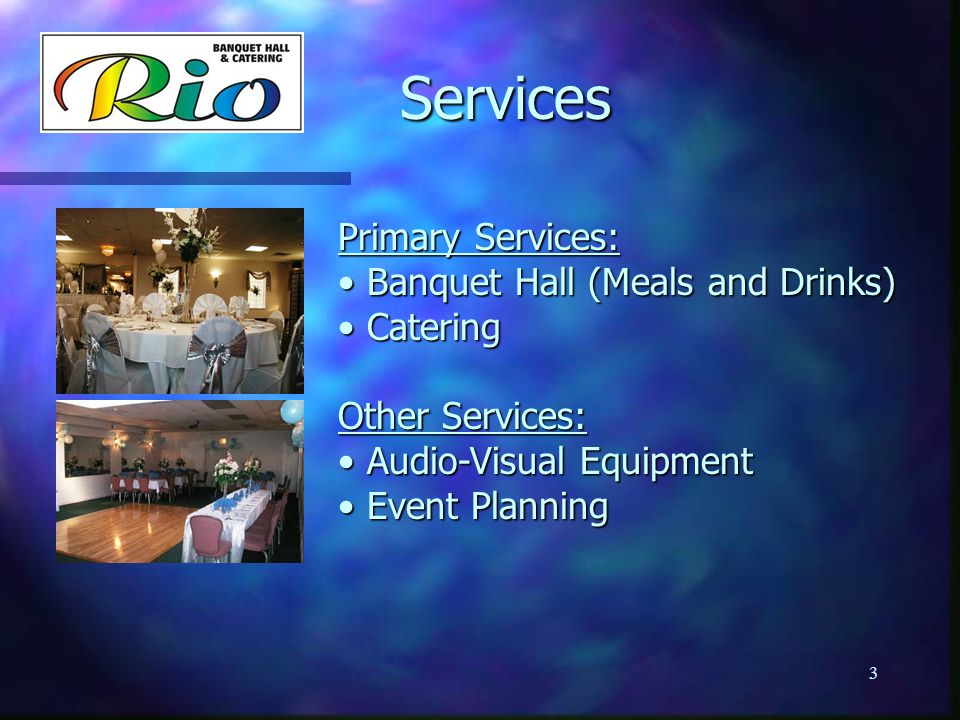 Services Primary Services: Banquet Hall (Meals and Drinks) Catering
