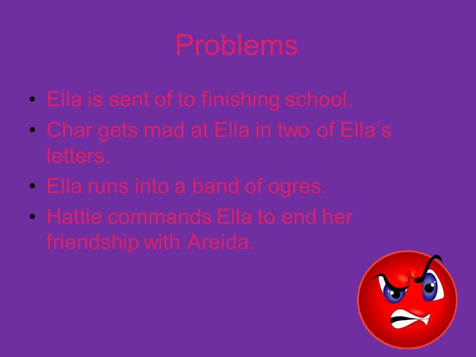 Problems Ella is sent of to finishing school.