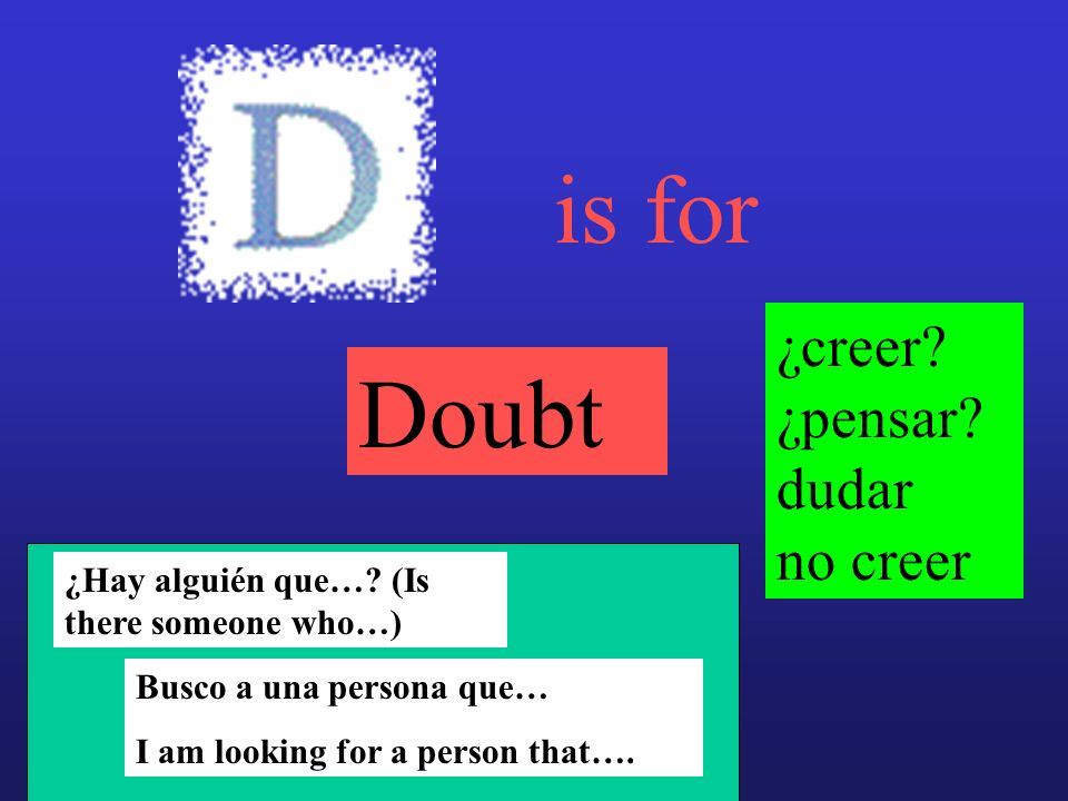 is for Doubt ¿creer ¿pensar dudar no creer