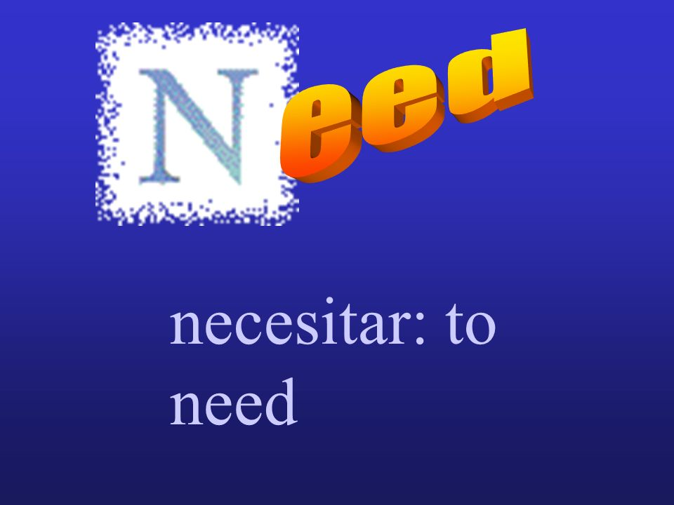 eed necesitar: to need