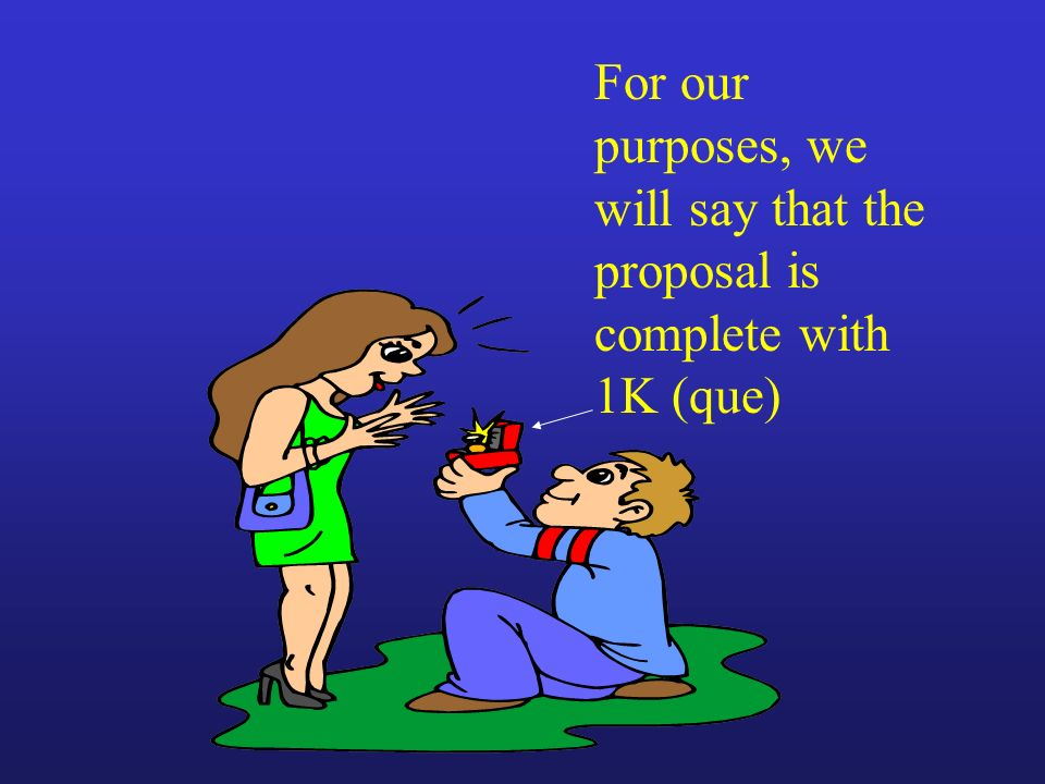 For our purposes, we will say that the proposal is complete with 1K (que)