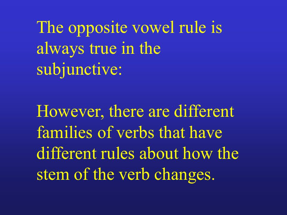 The opposite vowel rule is always true in the subjunctive: