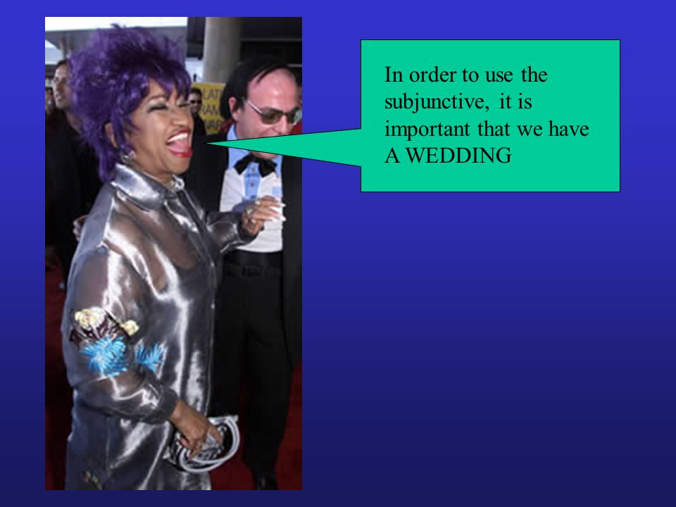 In order to use the subjunctive, it is important that we have A WEDDING