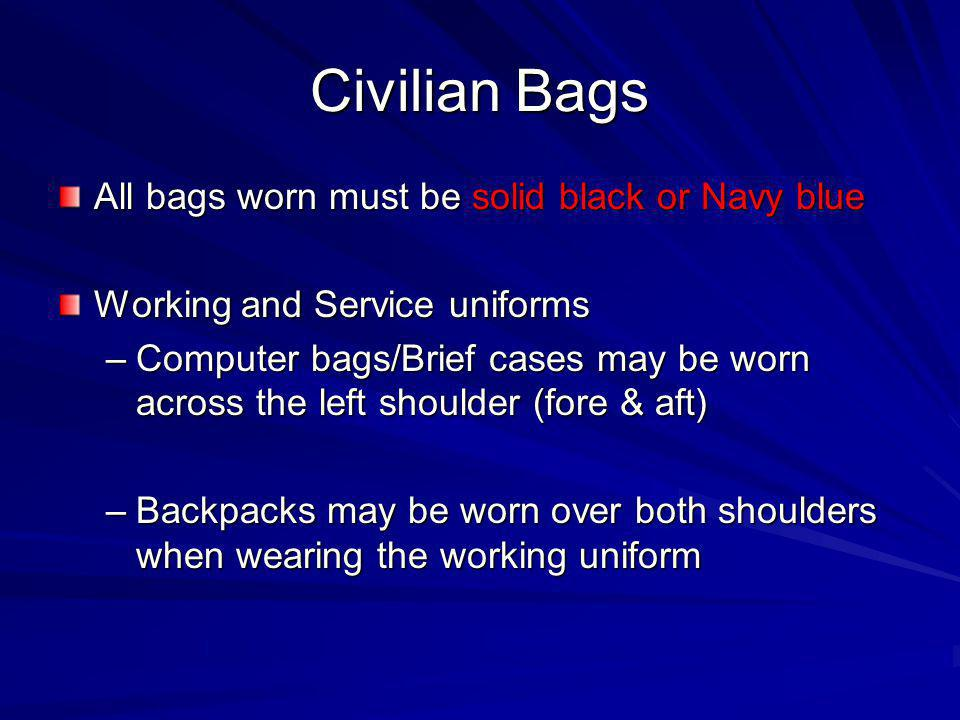 Civilian Bags All bags worn must be solid black or Navy blue