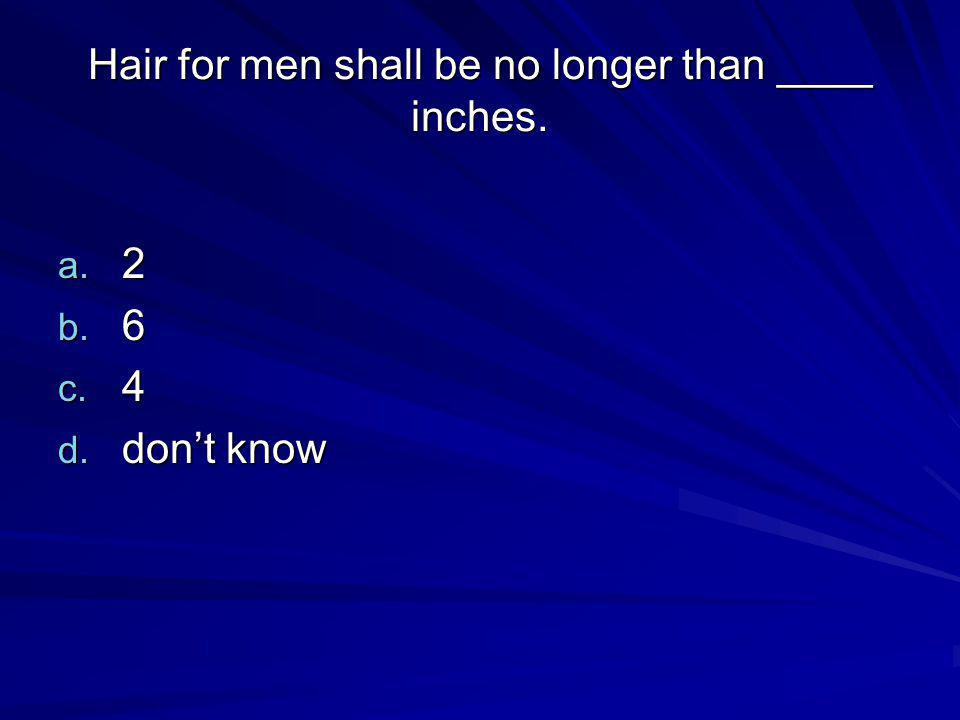 Hair for men shall be no longer than ____ inches.