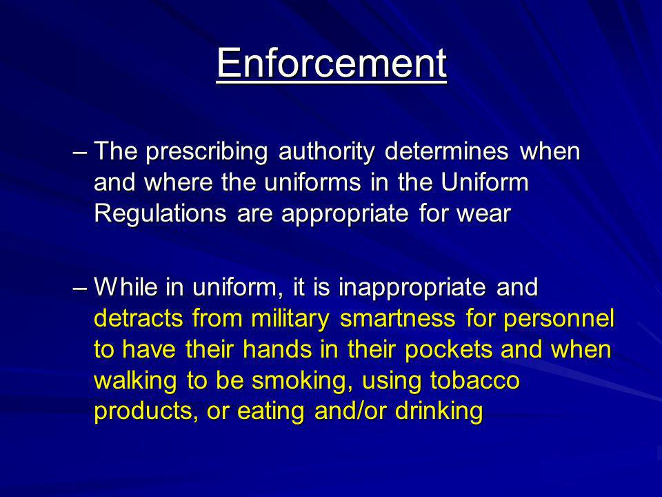Enforcement The prescribing authority determines when and where the uniforms in the Uniform Regulations are appropriate for wear.