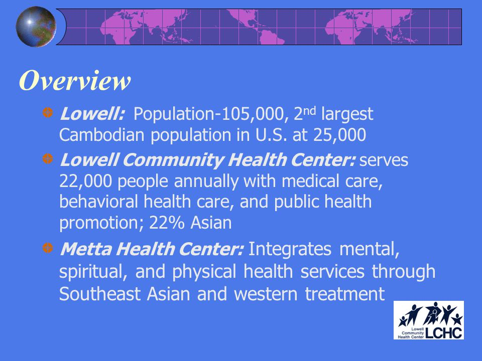 Overview Lowell: Population-105,000, 2nd largest Cambodian population in U.S. at 25,000.