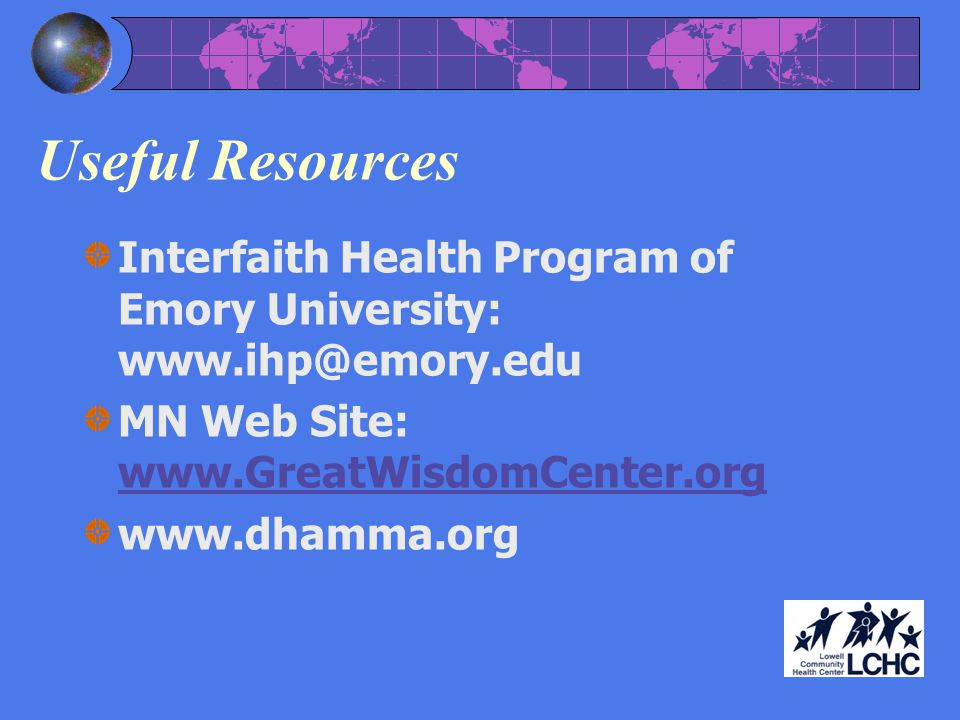 Useful Resources Interfaith Health Program of Emory University: www.ihp@emory.edu. MN Web Site: www.GreatWisdomCenter.org.