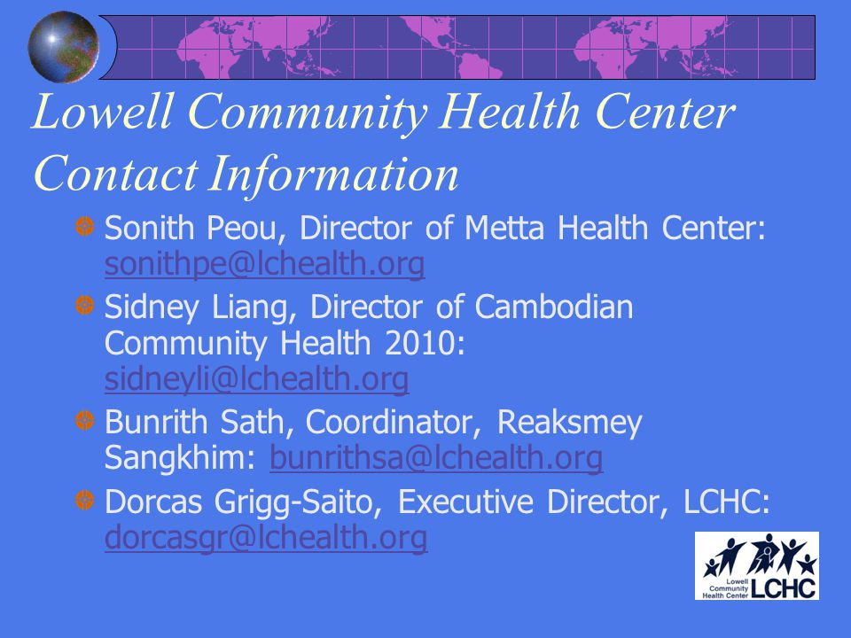 Lowell Community Health Center Contact Information Sonith Peou, Director of Metta Health Center: sonithpe@lchealth.org.