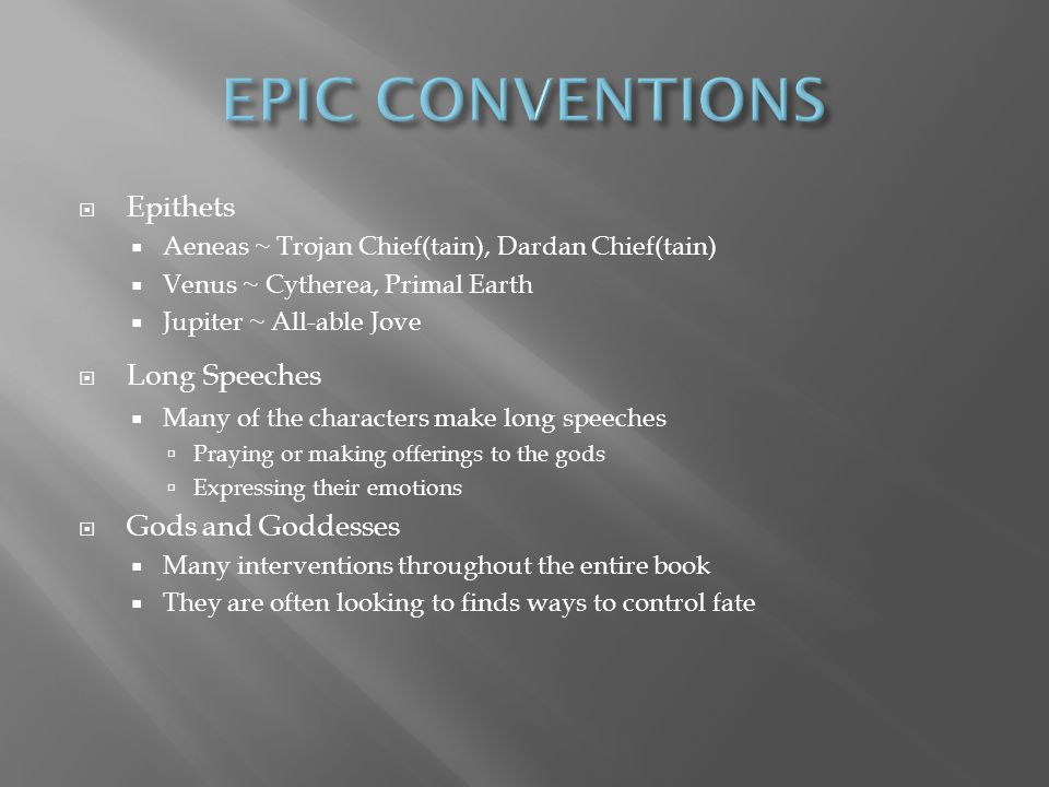 EPIC CONVENTIONS Epithets Long Speeches Gods and Goddesses