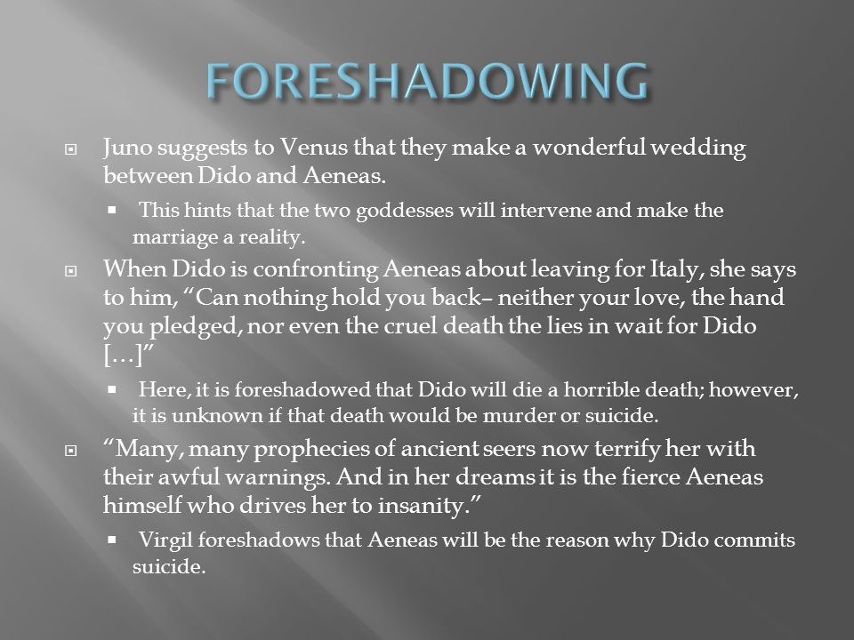 FORESHADOWING Juno suggests to Venus that they make a wonderful wedding between Dido and Aeneas.