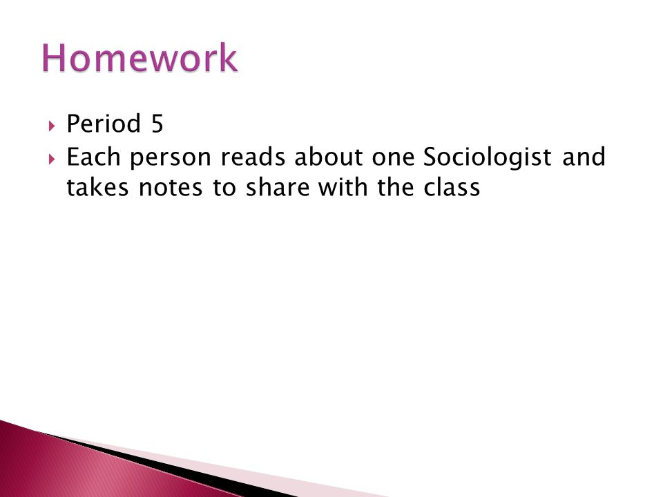 Homework Period 5 Each person reads about one Sociologist and takes notes to share with the class