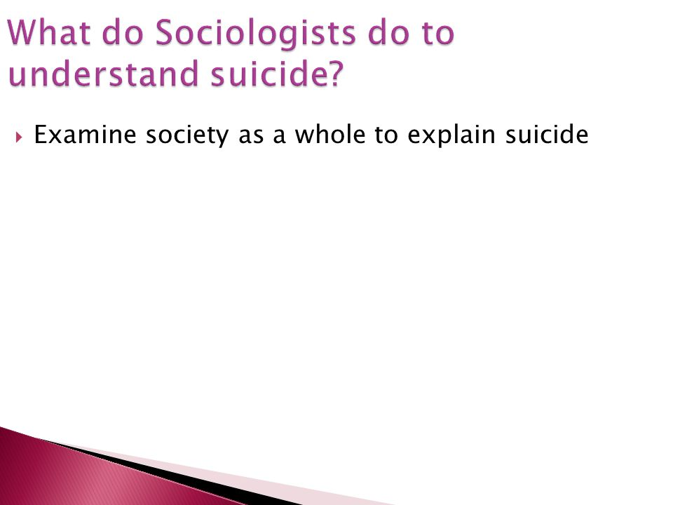 What do Sociologists do to understand suicide