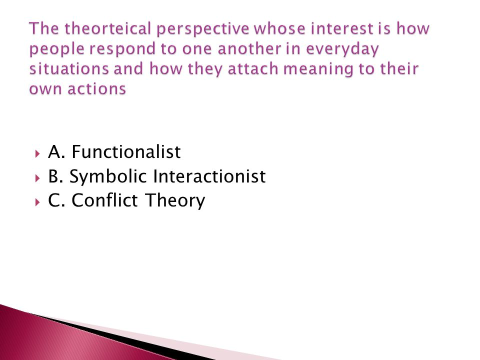 B. Symbolic Interactionist C. Conflict Theory