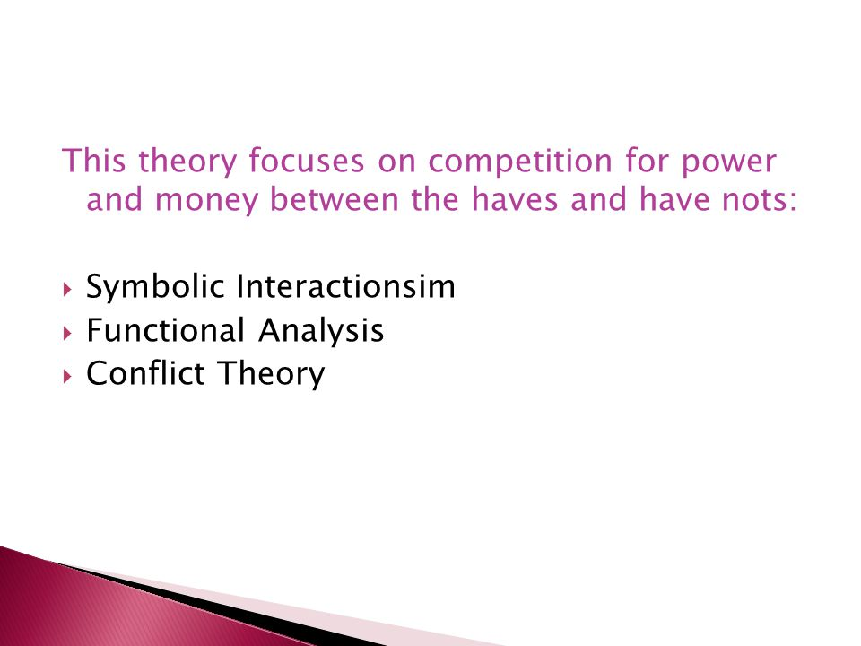 This theory focuses on competition for power and money between the haves and have nots: