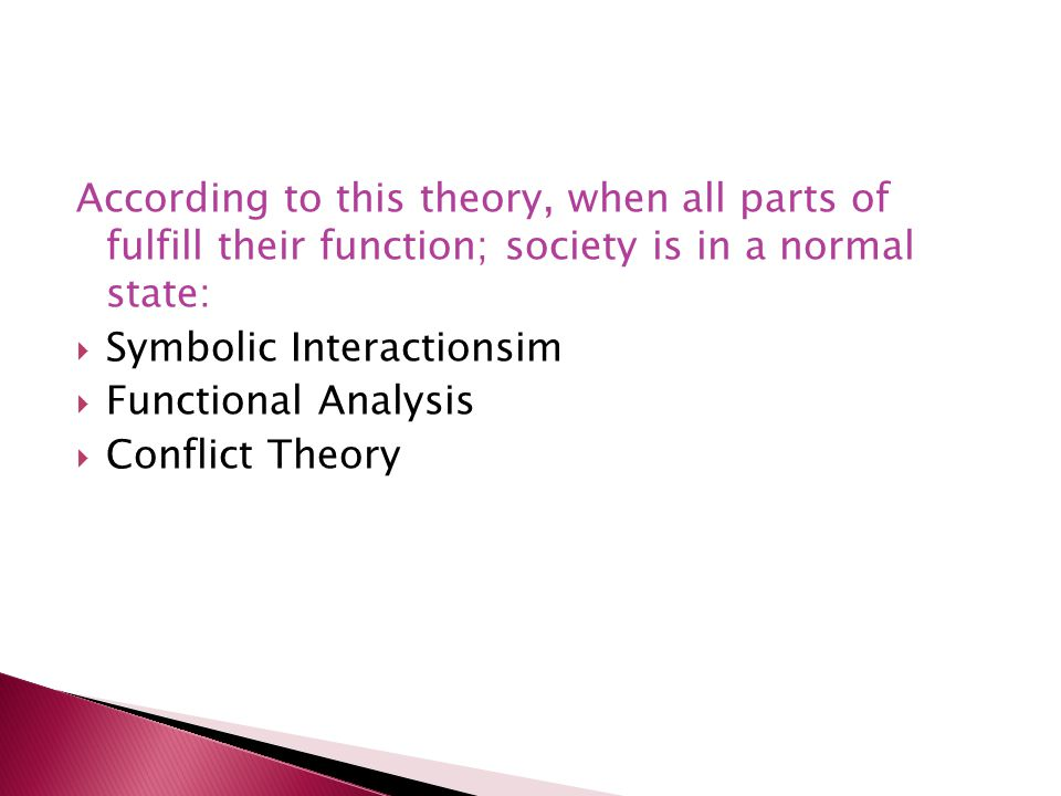 According to this theory, when all parts of fulfill their function; society is in a normal state: