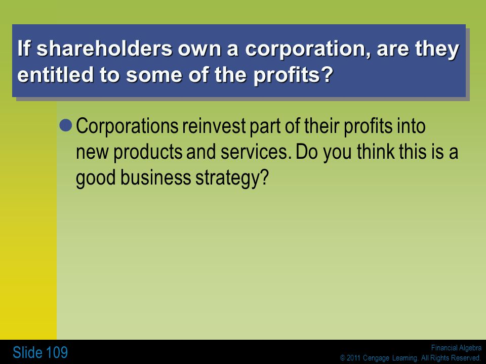If shareholders own a corporation, are they entitled to some of the profits