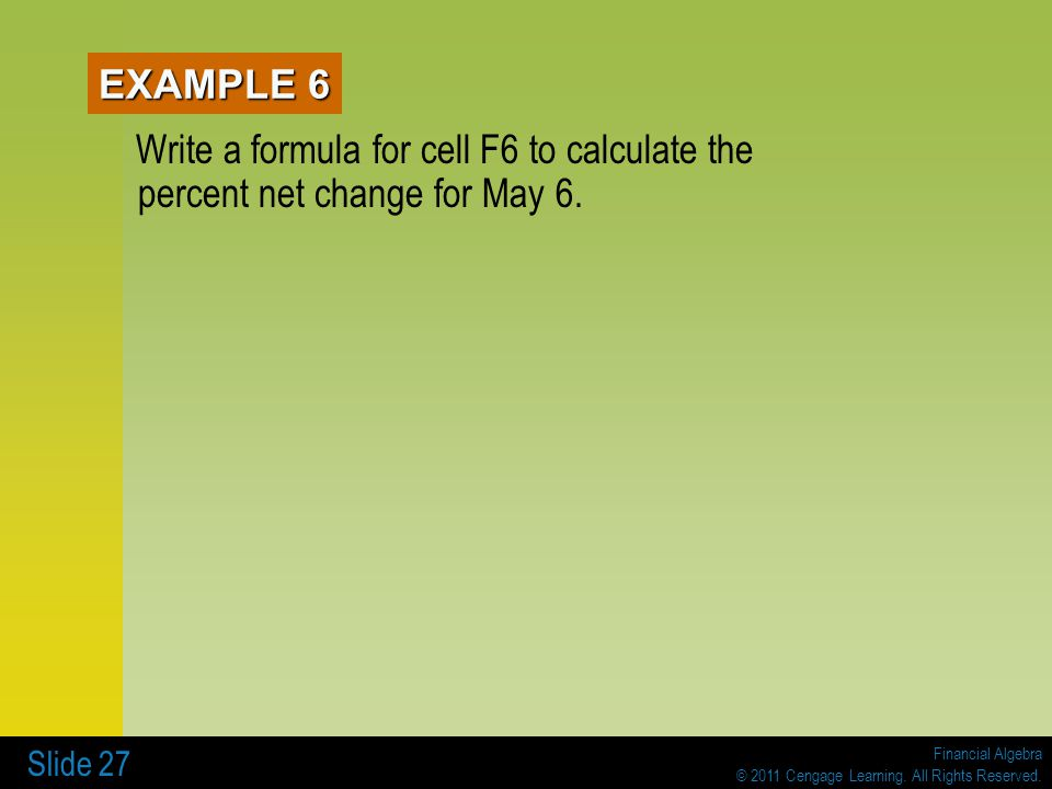 EXAMPLE 6 Write a formula for cell F6 to calculate the percent net change for May 6.