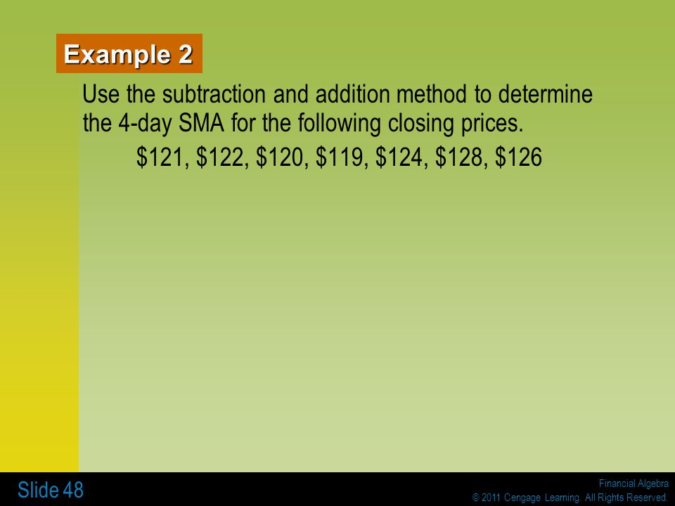 Example 2 Use the subtraction and addition method to determine the 4-day SMA for the following closing prices.