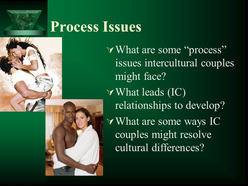 Process Issues What are some process issues intercultural couples might face What leads (IC) relationships to develop