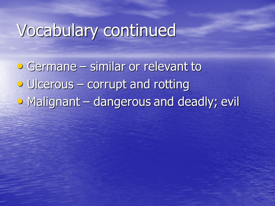 Vocabulary continued Germane – similar or relevant to