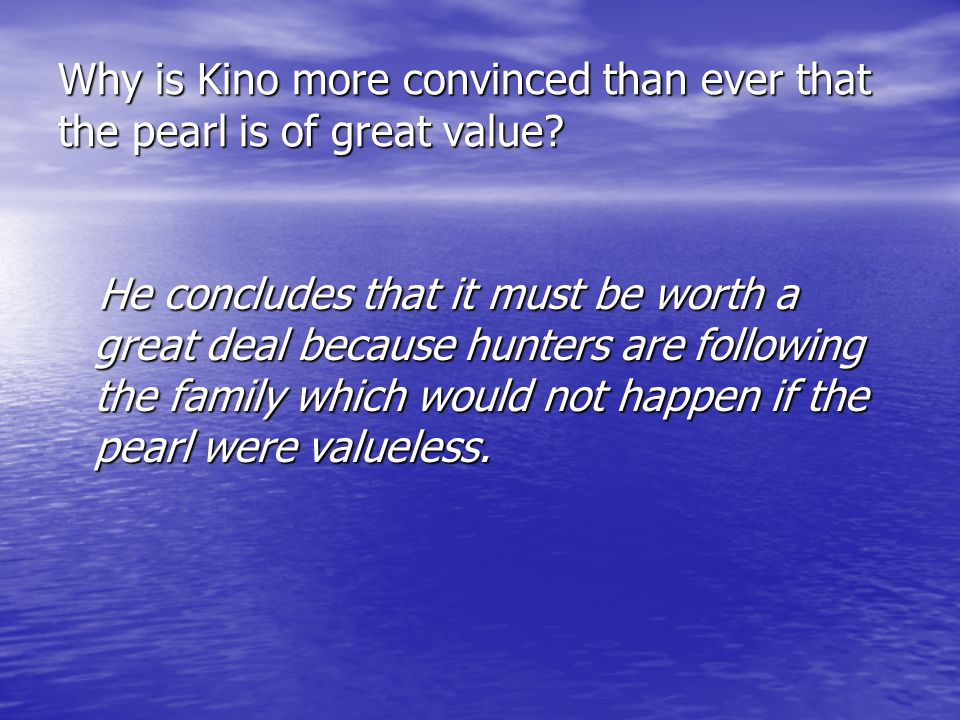 Why is Kino more convinced than ever that the pearl is of great value