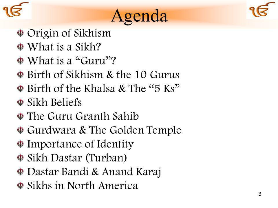 Agenda Origin of Sikhism What is a Sikh What is a Guru