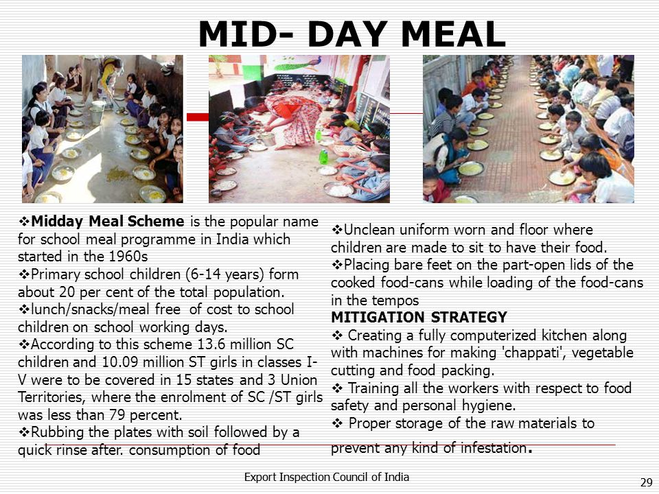 MID- DAY MEAL Midday Meal Scheme is the popular name for school meal programme in India which started in the 1960s.