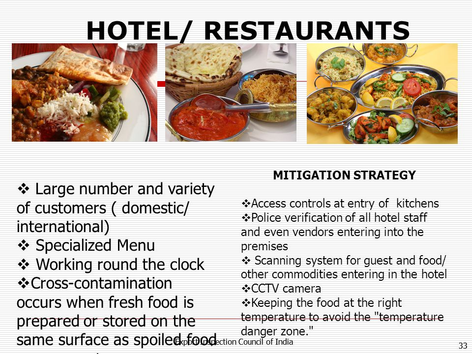 HOTEL/ RESTAURANTS Large number and variety of customers ( domestic/ international) Specialized Menu.