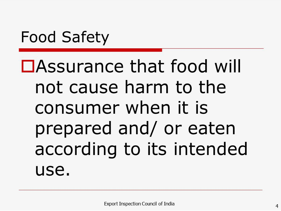 Food Safety Assurance that food will not cause harm to the consumer when it is prepared and/ or eaten according to its intended use.