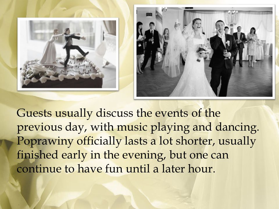 Guests usually discuss the events of the previous day, with music playing and dancing.