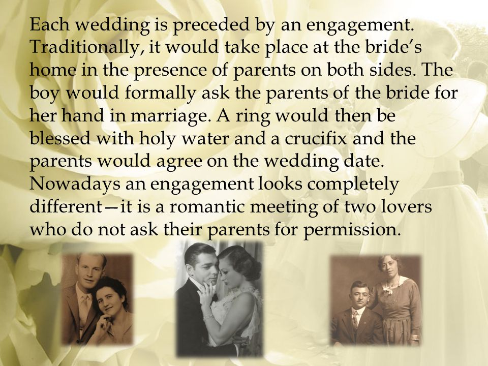 Each wedding is preceded by an engagement