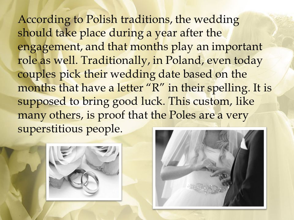 According to Polish traditions, the wedding should take place during a year after the engagement, and that months play an important role as well.