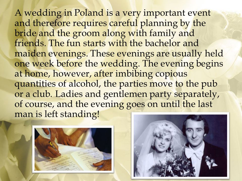 A wedding in Poland is a very important event and therefore requires careful planning by the bride and the groom along with family and friends.