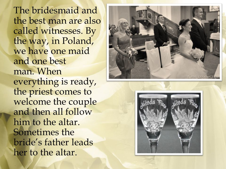 The bridesmaid and the best man are also called witnesses