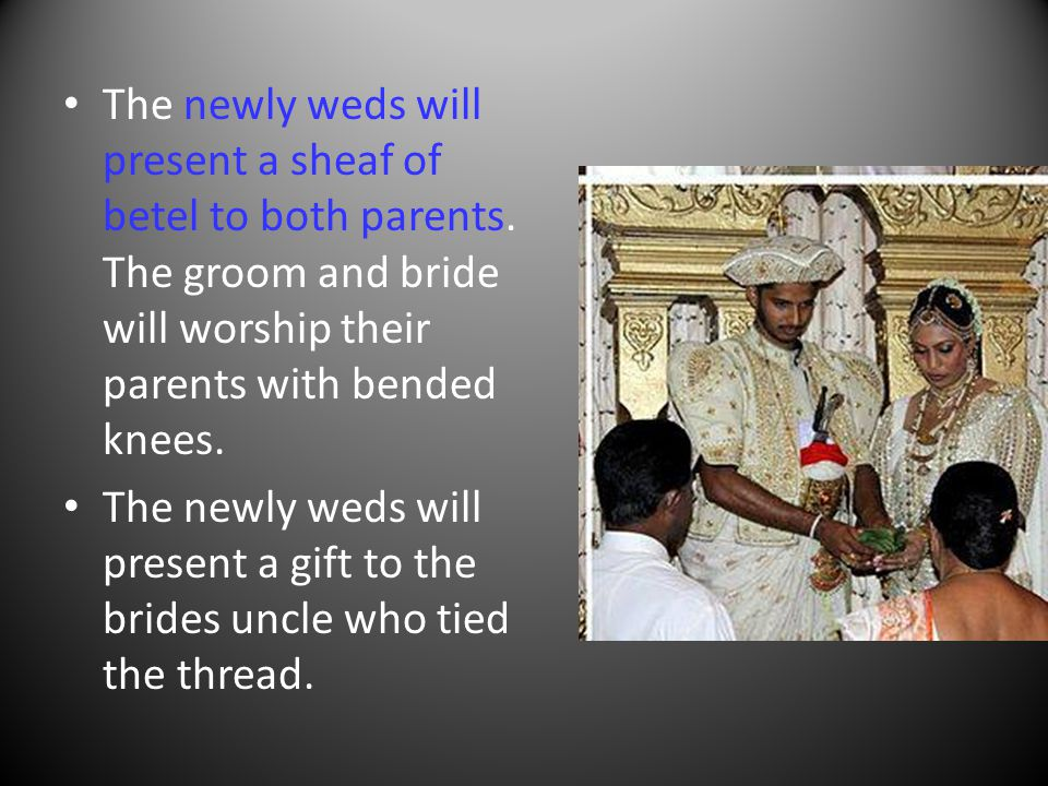 The newly weds will present a sheaf of betel to both parents