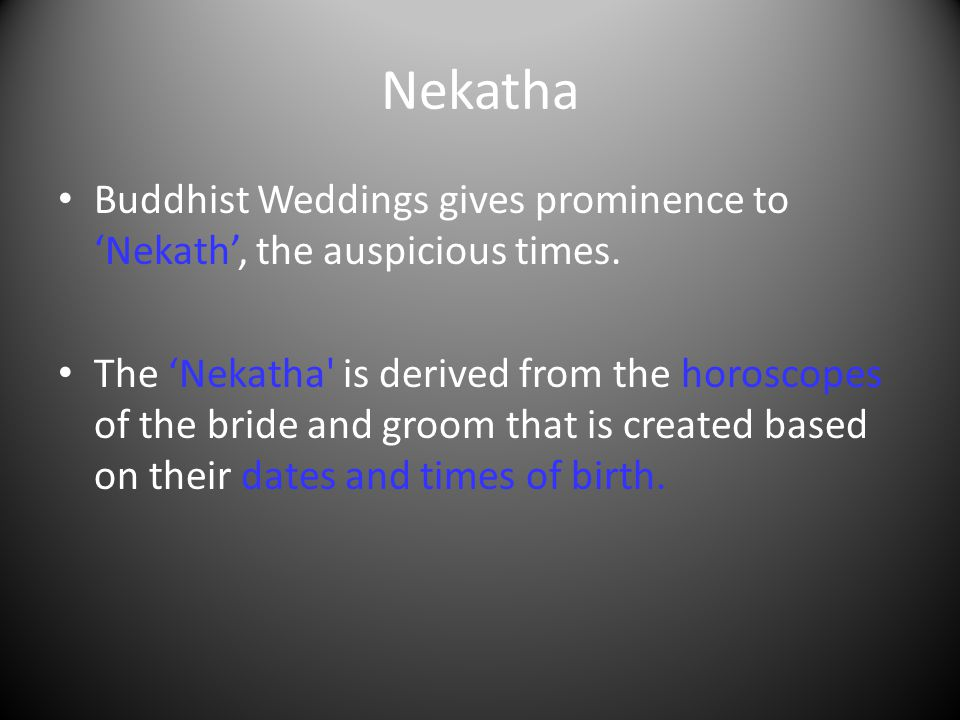 Nekatha Buddhist Weddings gives prominence to 'Nekath', the auspicious times.