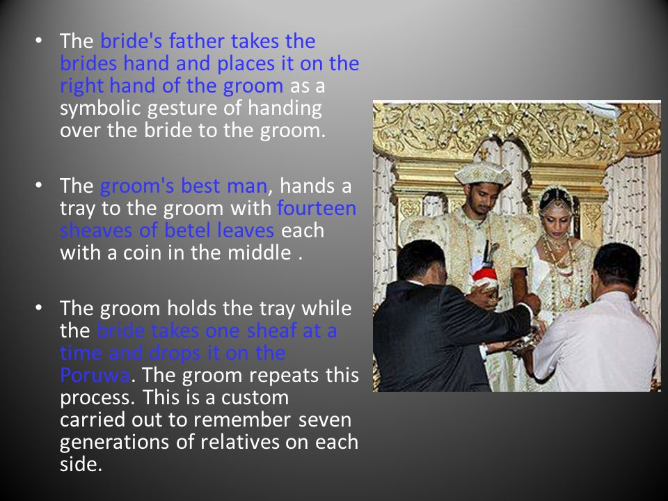 The bride s father takes the brides hand and places it on the right hand of the groom as a symbolic gesture of handing over the bride to the groom.