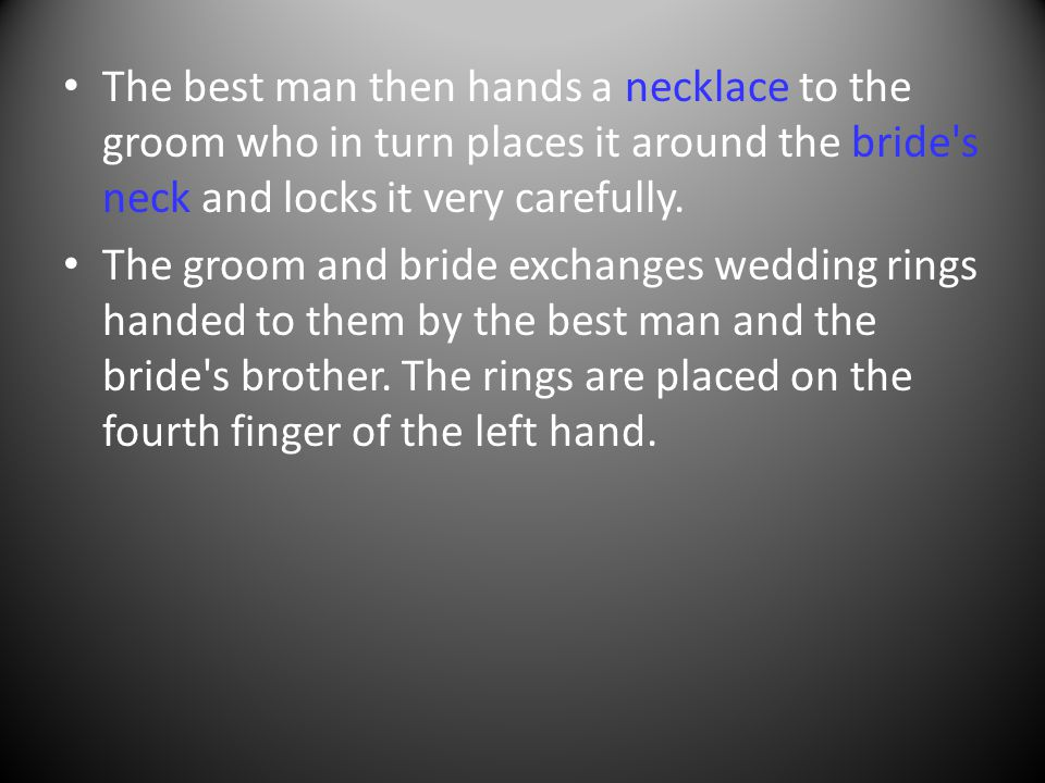The best man then hands a necklace to the groom who in turn places it around the bride s neck and locks it very carefully.