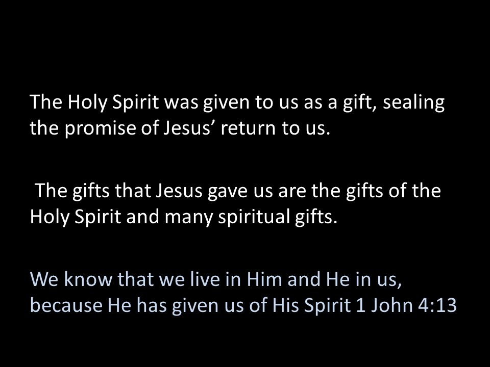 The Holy Spirit was given to us as a gift, sealing the promise of Jesus' return to us.