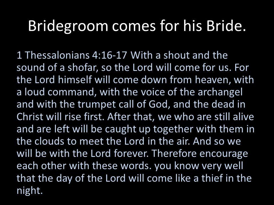 Bridegroom comes for his Bride.