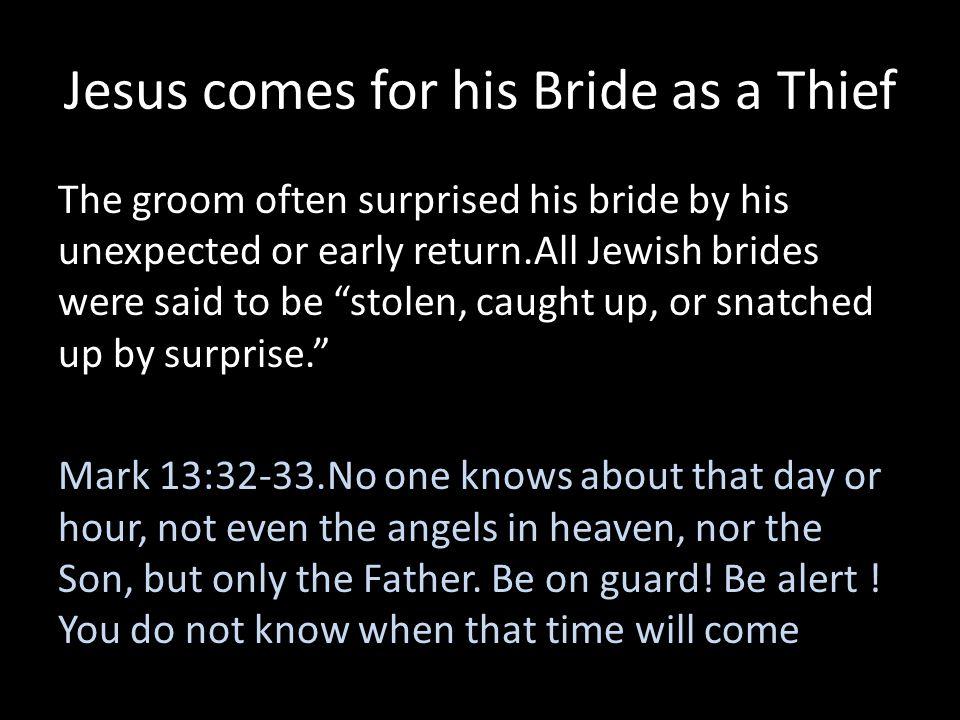 Jesus comes for his Bride as a Thief