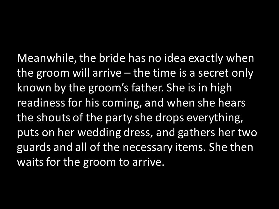 Meanwhile, the bride has no idea exactly when the groom will arrive – the time is a secret only known by the groom's father.