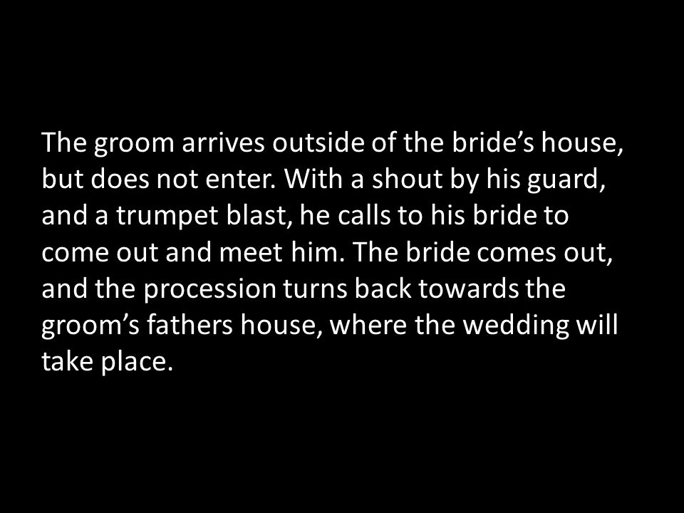 The groom arrives outside of the bride's house, but does not enter