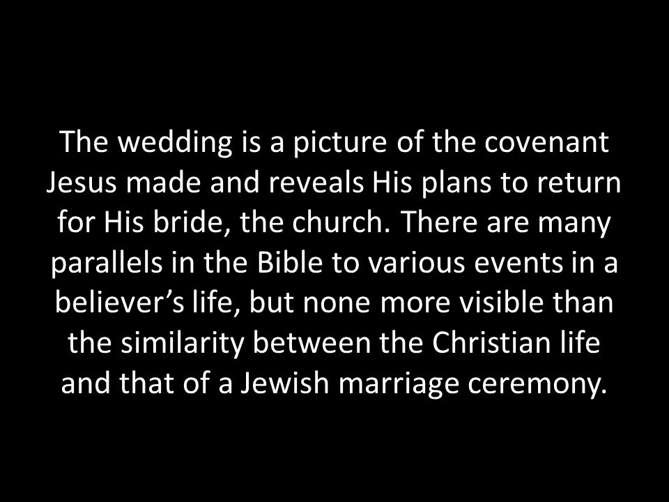 The wedding is a picture of the covenant Jesus made and reveals His plans to return for His bride, the church.