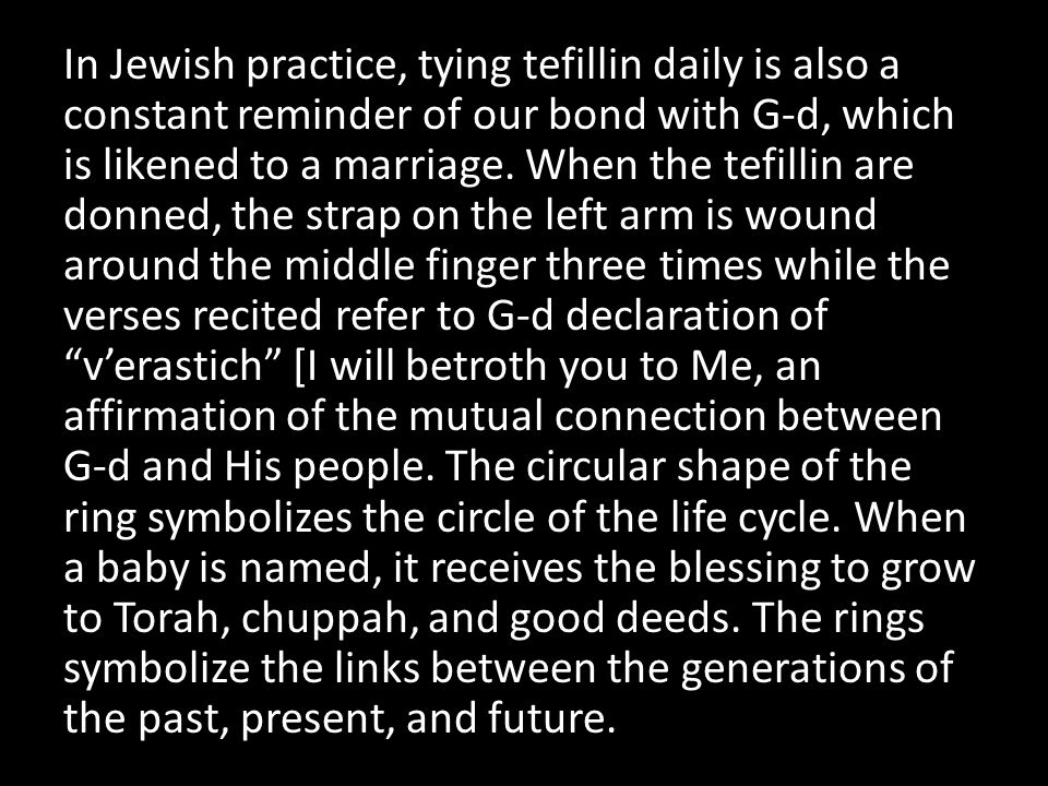 In Jewish practice, tying tefillin daily is also a constant reminder of our bond with G-d, which is likened to a marriage.