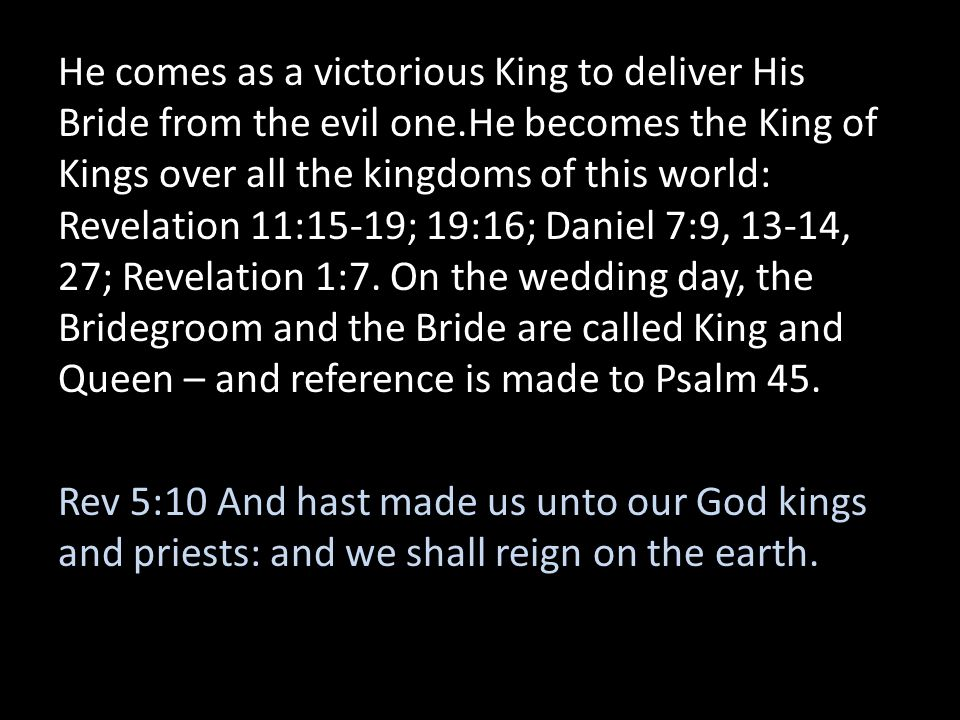 He comes as a victorious King to deliver His Bride from the evil one
